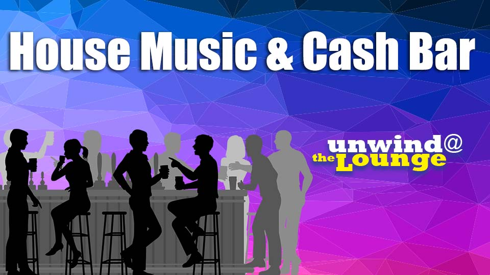 Unwind @ the Lounge: House Music and Cash Bar