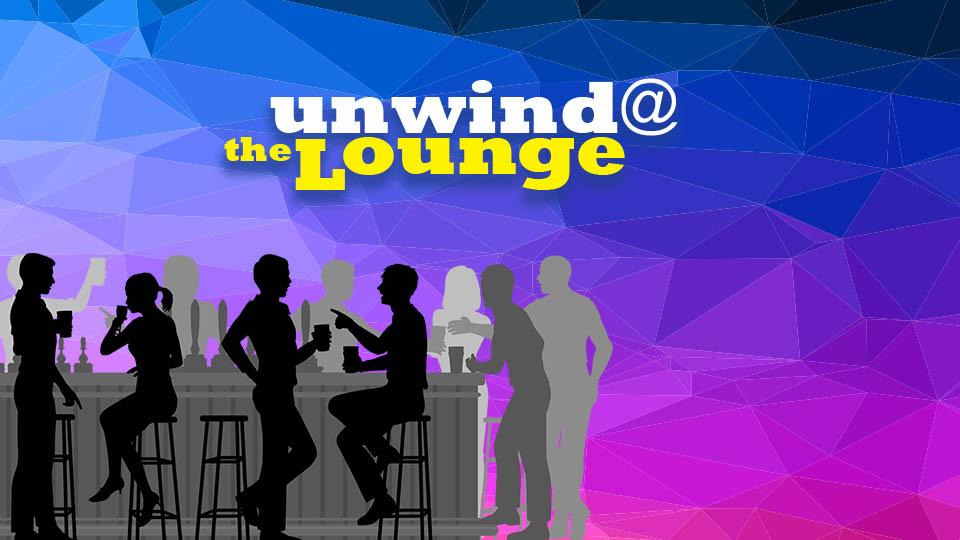 Unwind @ the Lounge