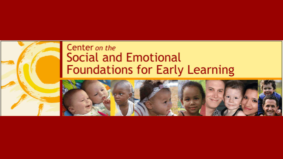 CSEFEL: The Center on the Social and Emotional Foundations for Early Learning.