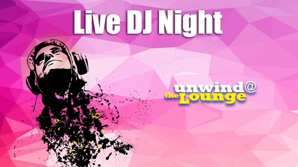 Unwind @ the Lounge: Live DJ